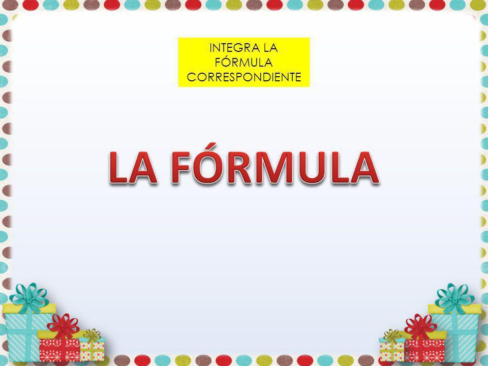 INTEGRA LA FÓRMULA CORRESPONDIENTE
