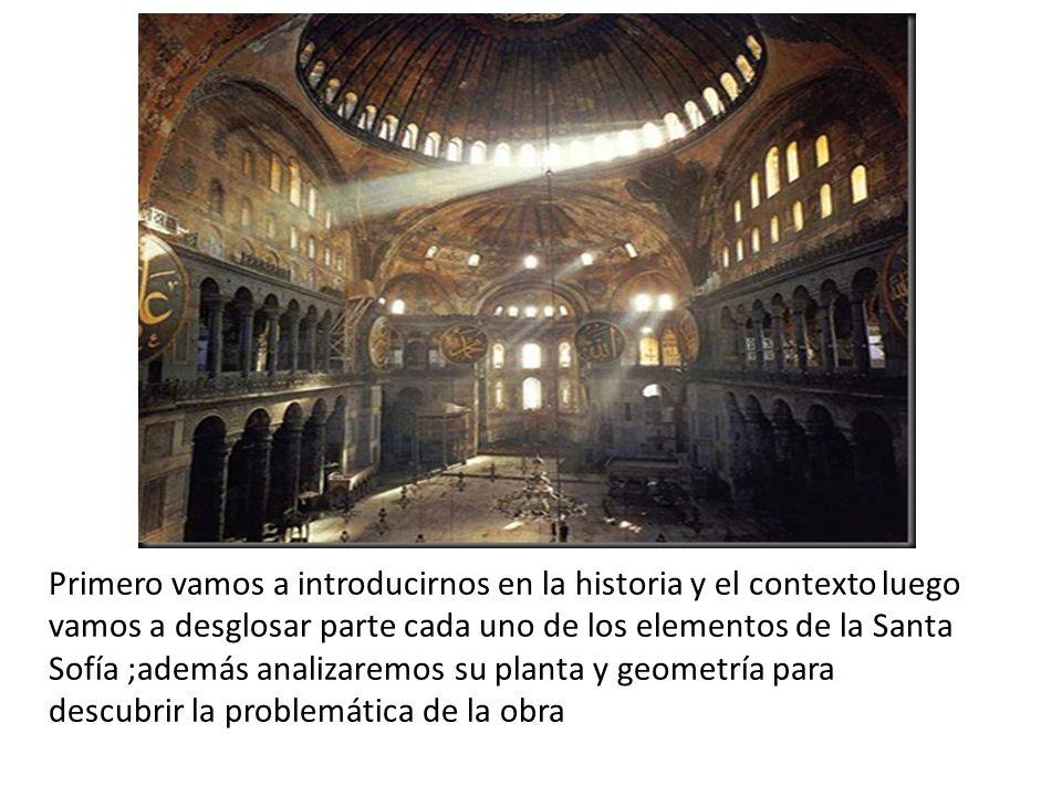 Primero vamos a introducirnos en la historia y el contexto luego vamos a desglosar parte cada uno de los elementos de la Santa Sofía ;además analizaremos su planta y geometría para descubrir la problemática de la obra
