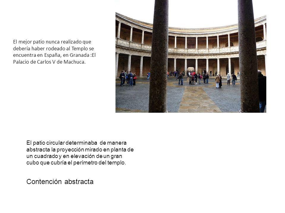 El mejor patio nunca realizado que debería haber rodeado al Templo se encuentra en España, en Granada :El Palacio de Carlos V de Machuca.