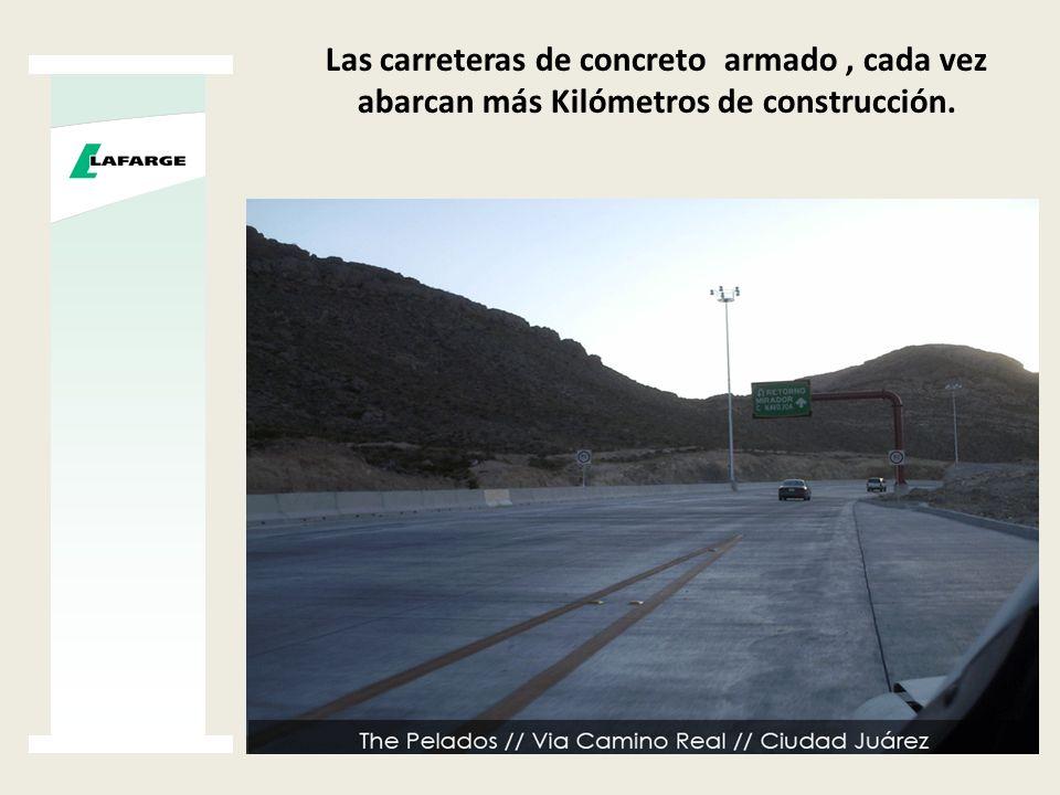 Las carreteras de concreto armado , cada vez abarcan más Kilómetros de construcción.
