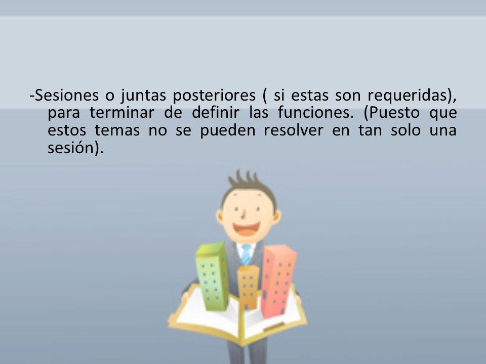 -Sesiones o juntas posteriores ( si estas son requeridas), para terminar de definir las funciones.