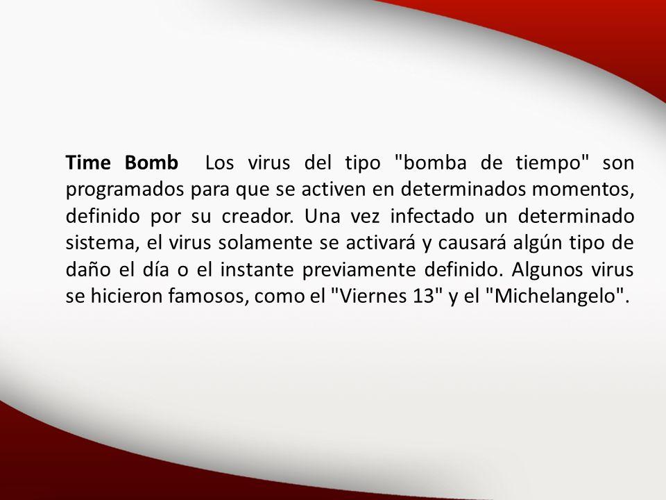 Time Bomb Los virus del tipo bomba de tiempo son programados para que se activen en determinados momentos, definido por su creador.