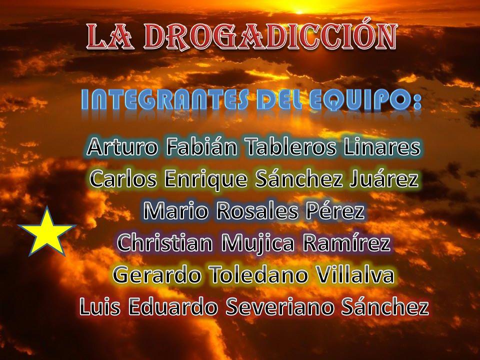 La drogadicción Integrantes del equipo: Arturo Fabián Tableros Linares