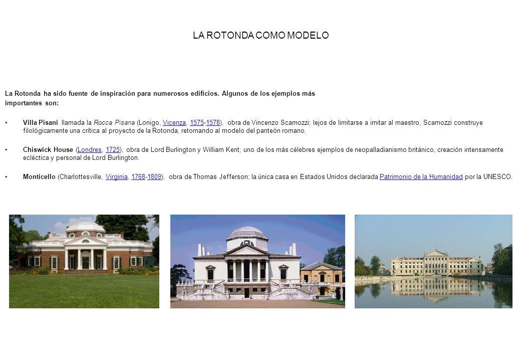 LA ROTONDA COMO MODELO La Rotonda ha sido fuente de inspiración para numerosos edificios. Algunos de los ejemplos más.