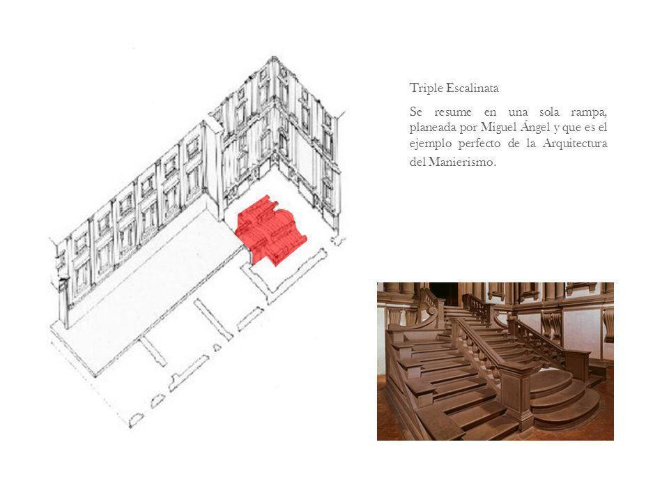 Triple Escalinata Se resume en una sola rampa, planeada por Miguel Ángel y que es el ejemplo perfecto de la Arquitectura del Manierismo.