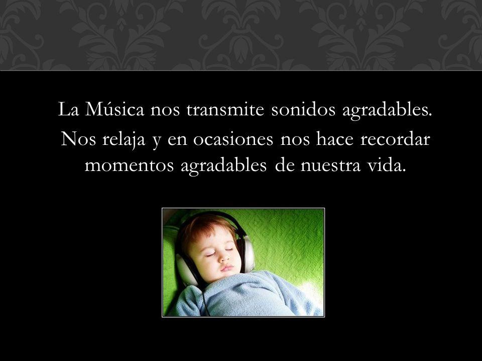 La Música nos transmite sonidos agradables