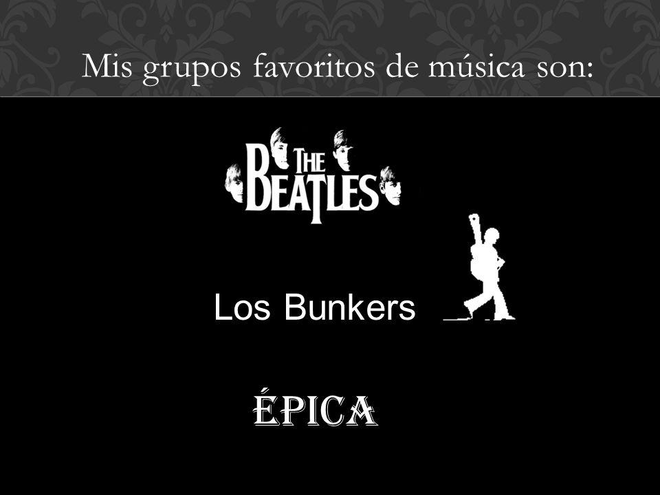 Mis grupos favoritos de música son: