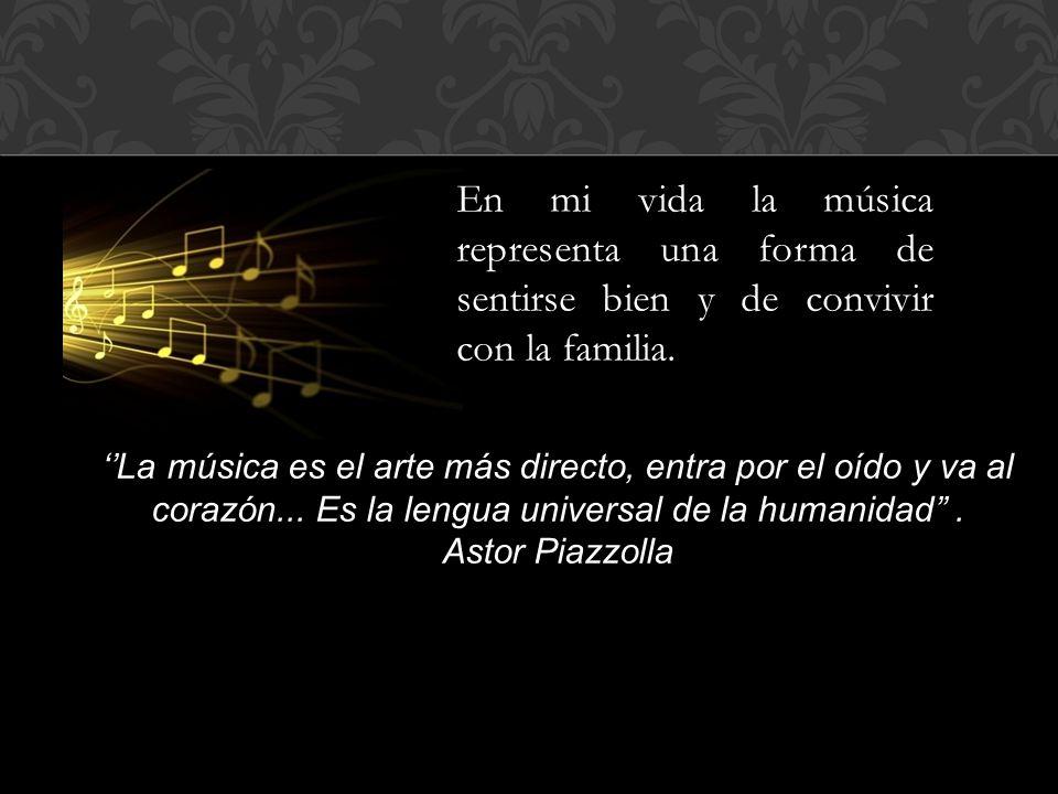 En mi vida la música representa una forma de sentirse bien y de convivir con la familia.