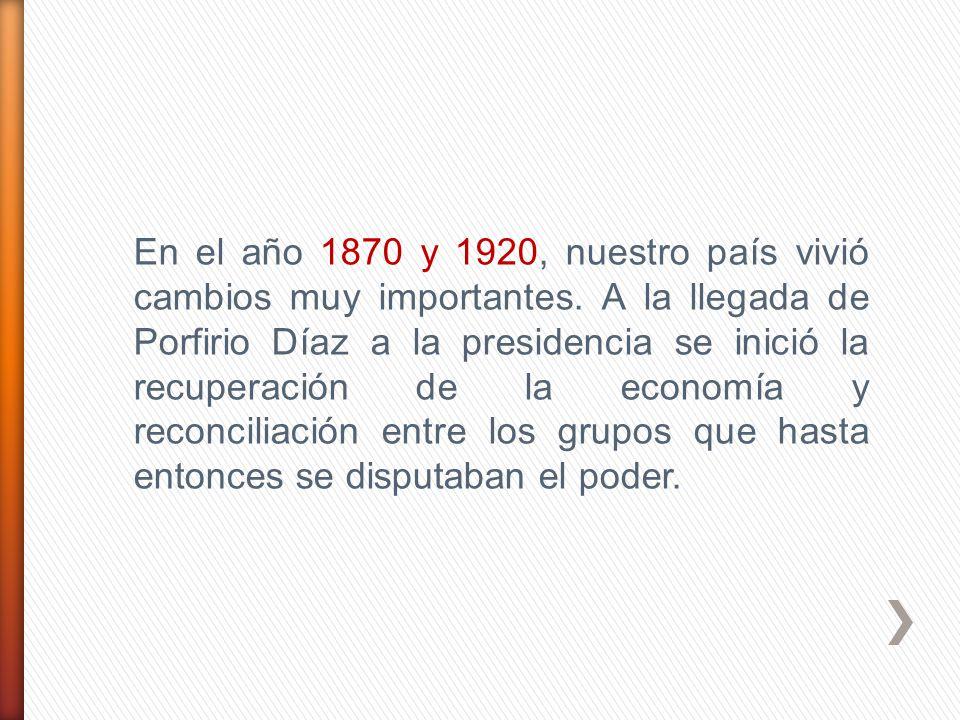 En el año 1870 y 1920, nuestro país vivió cambios muy importantes