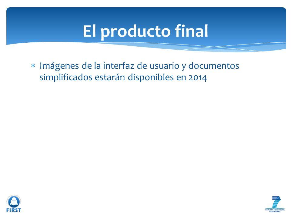 El producto final Imágenes de la interfaz de usuario y documentos simplificados estarán disponibles en 2014.
