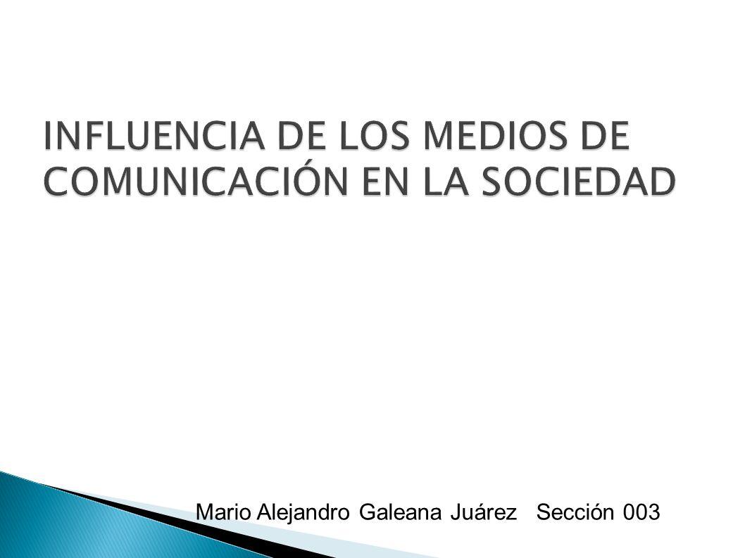 INFLUENCIA DE LOS MEDIOS DE COMUNICACIÓN EN LA SOCIEDAD