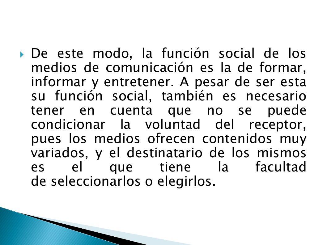 De este modo, la función social de los medios de comunicación es la de formar, informar y entretener.