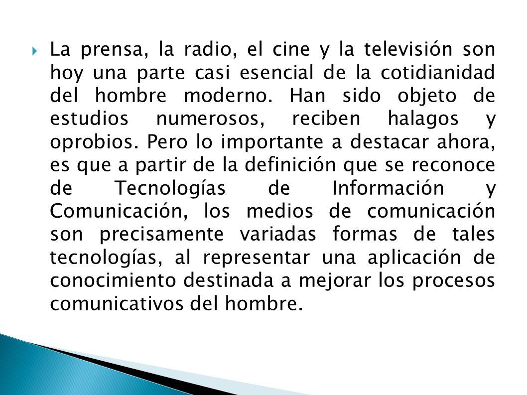 La prensa, la radio, el cine y la televisión son hoy una parte casi esencial de la cotidianidad del hombre moderno.