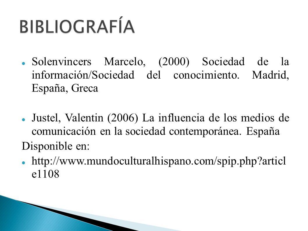 BIBLIOGRAFÍA Solenvincers Marcelo, (2000) Sociedad de la información/Sociedad del conocimiento. Madrid, España, Greca.
