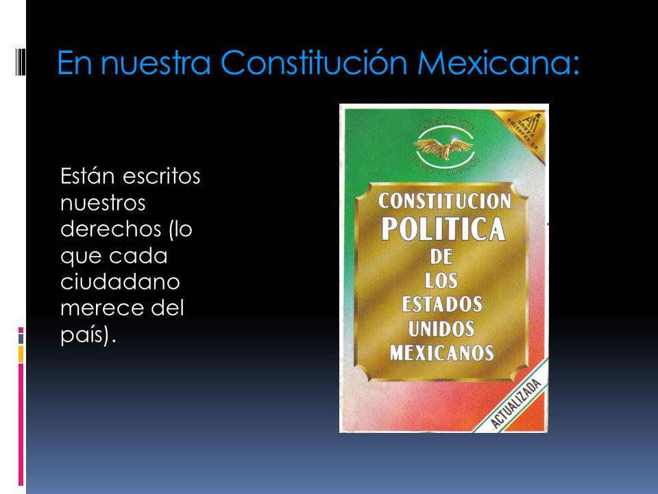 En nuestra Constitución Mexicana: