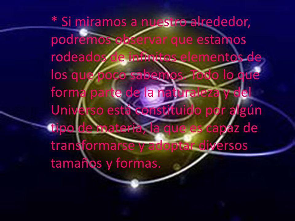 * Si miramos a nuestro alrededor, podremos observar que estamos rodeados de infinitos elementos de los que poco sabemos.