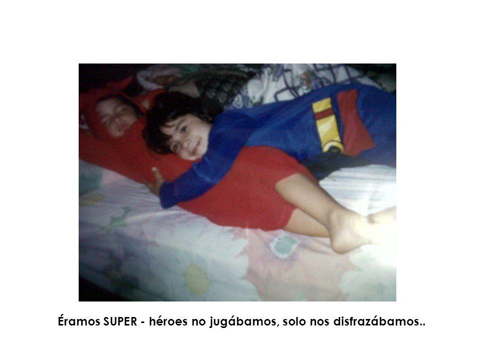 Éramos SUPER - héroes no jugábamos, solo nos disfrazábamos..