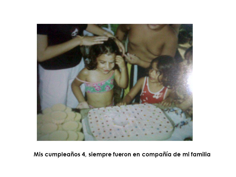 Mis cumpleaños 4, siempre fueron en compañía de mi familia