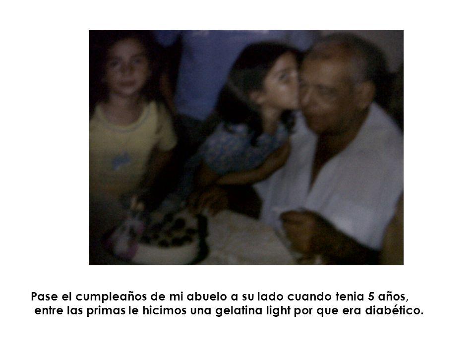 Pase el cumpleaños de mi abuelo a su lado cuando tenia 5 años,
