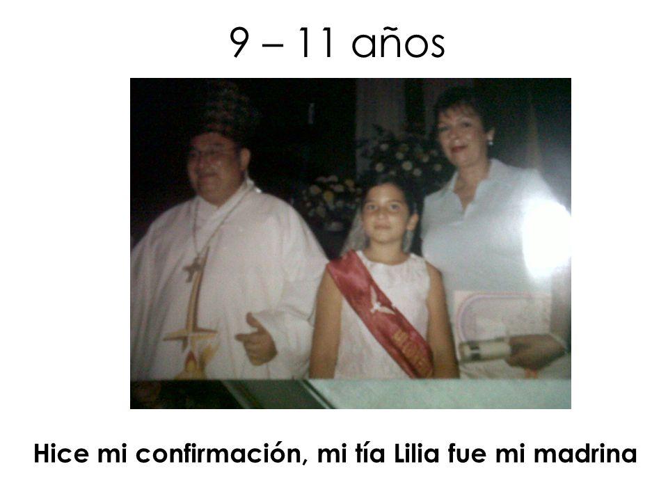 9 – 11 años Hice mi confirmación, mi tía Lilia fue mi madrina