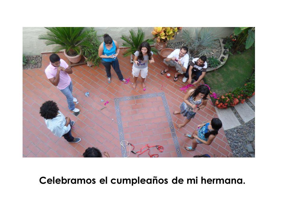 Celebramos el cumpleaños de mi hermana.
