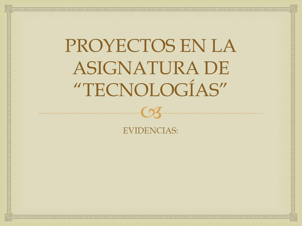 PROYECTOS EN LA ASIGNATURA DE TECNOLOGÍAS