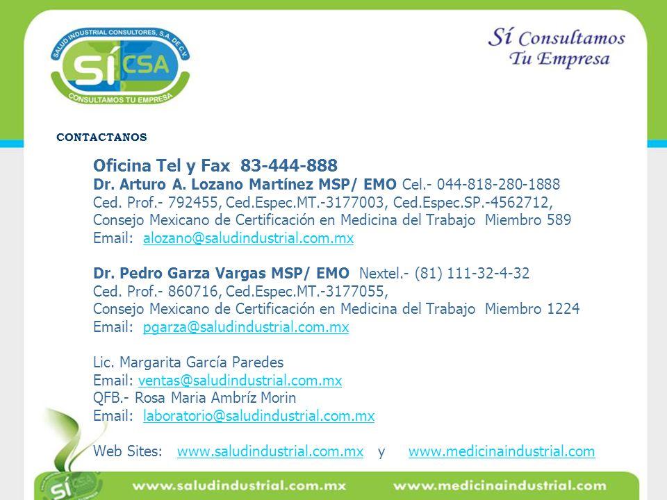 CONTACTANOS Oficina Tel y Fax 83-444-888. Dr. Arturo A. Lozano Martínez MSP/ EMO Cel.- 044-818-280-1888.