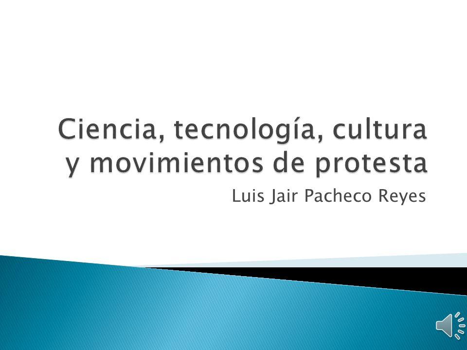 Ciencia, tecnología, cultura y movimientos de protesta