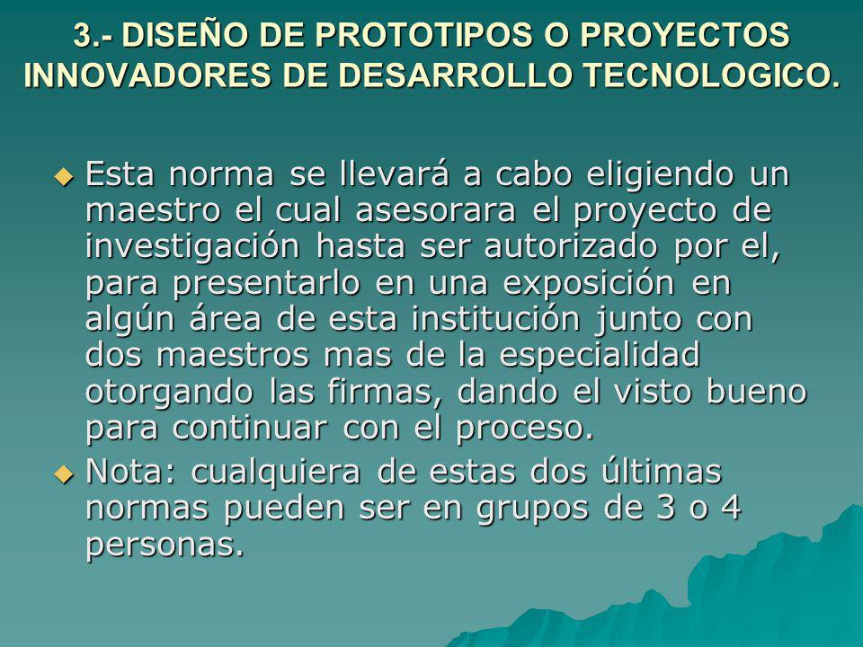 3.- DISEÑO DE PROTOTIPOS O PROYECTOS INNOVADORES DE DESARROLLO TECNOLOGICO.