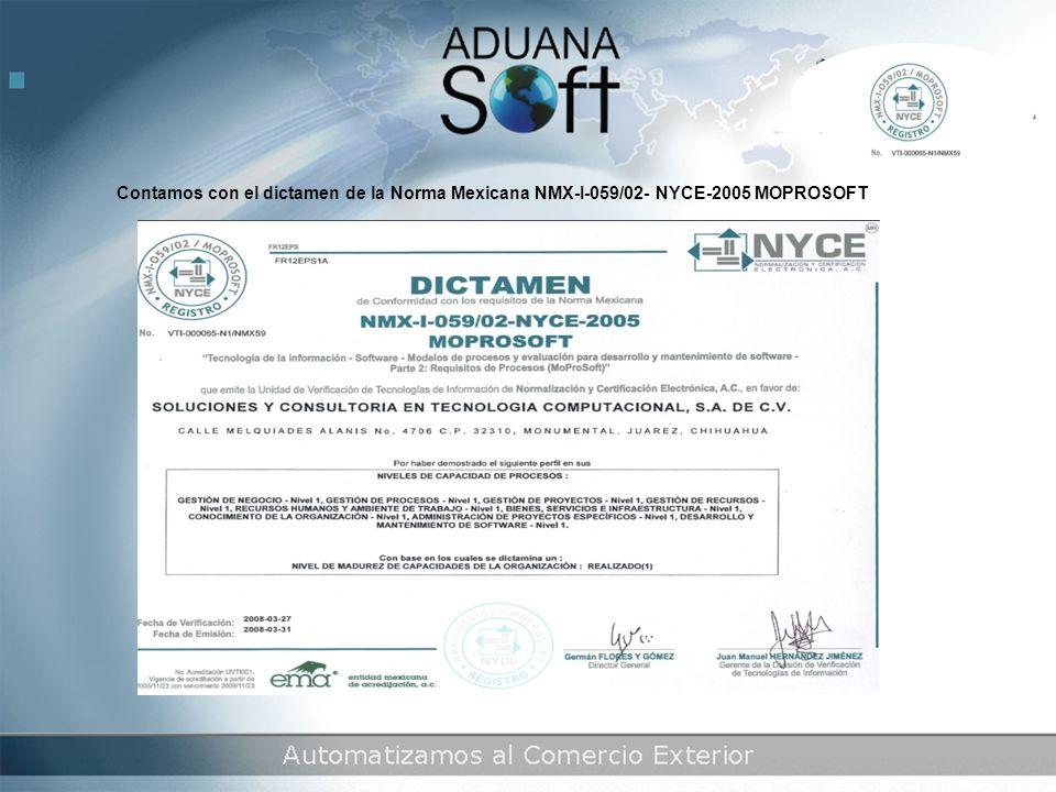 Contamos con el dictamen de la Norma Mexicana NMX-I-059/02- NYCE-2005 MOPROSOFT