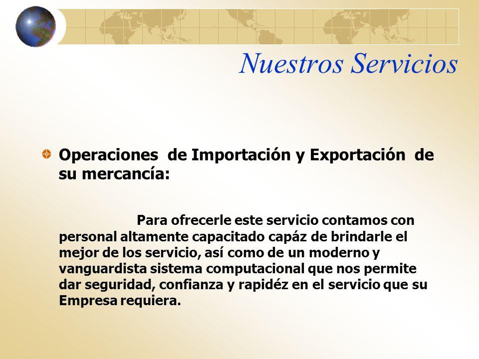 Nuestros Servicios Operaciones de Importación y Exportación de su mercancía: