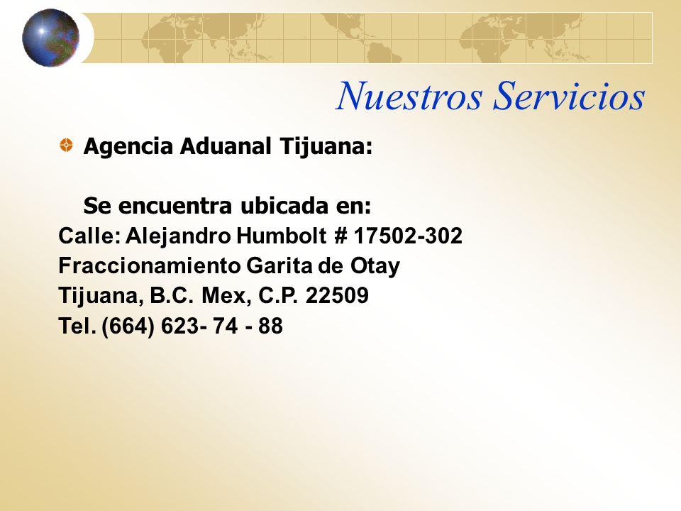 Nuestros Servicios Agencia Aduanal Tijuana: Se encuentra ubicada en:
