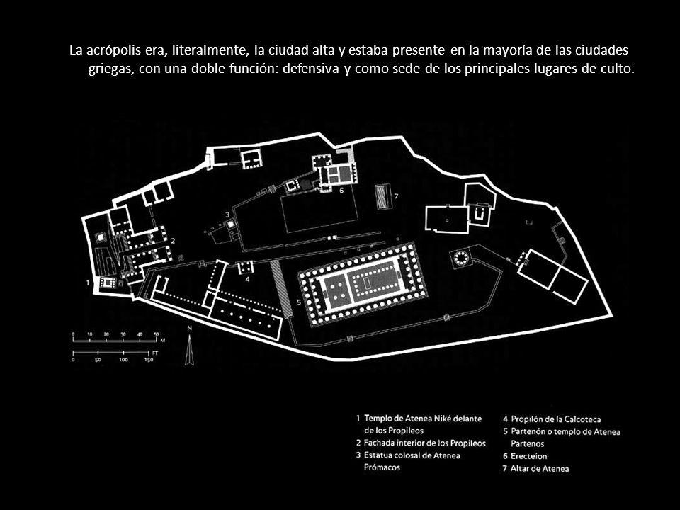 La acrópolis era, literalmente, la ciudad alta y estaba presente en la mayoría de las ciudades griegas, con una doble función: defensiva y como sede de los principales lugares de culto.