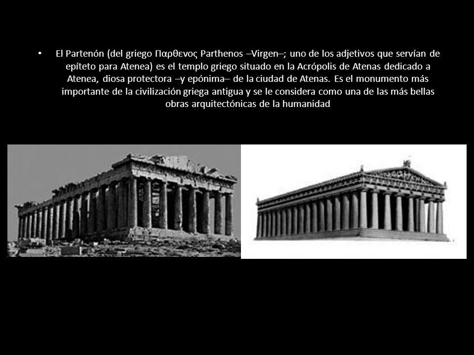 El Partenón (del griego Παρθενος Parthenos –Virgen–; uno de los adjetivos que servían de epíteto para Atenea) es el templo griego situado en la Acrópolis de Atenas dedicado a Atenea, diosa protectora –y epónima– de la ciudad de Atenas.