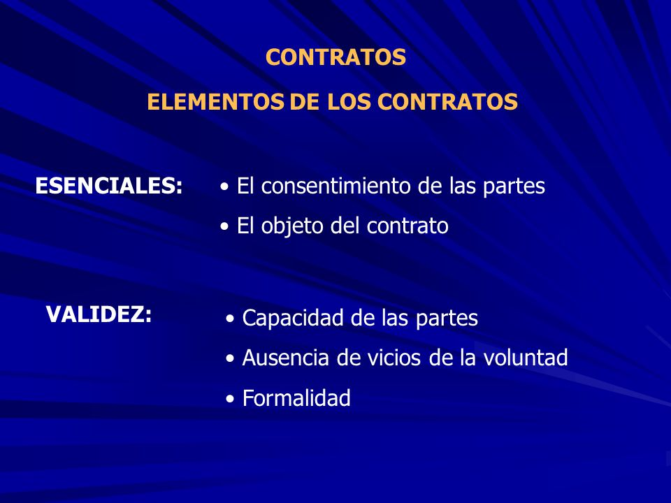 CONTRATOS ELEMENTOS DE LOS CONTRATOS. ESENCIALES: El consentimiento de las partes. El objeto del contrato.