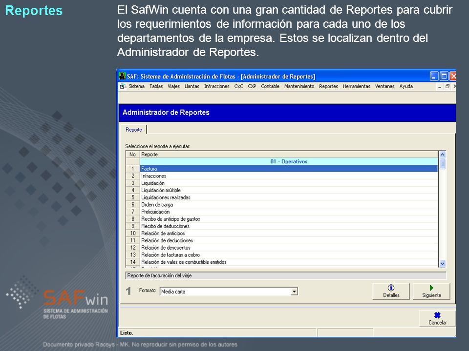 El SafWin cuenta con una gran cantidad de Reportes para cubrir los requerimientos de información para cada uno de los departamentos de la empresa. Estos se localizan dentro del Administrador de Reportes.