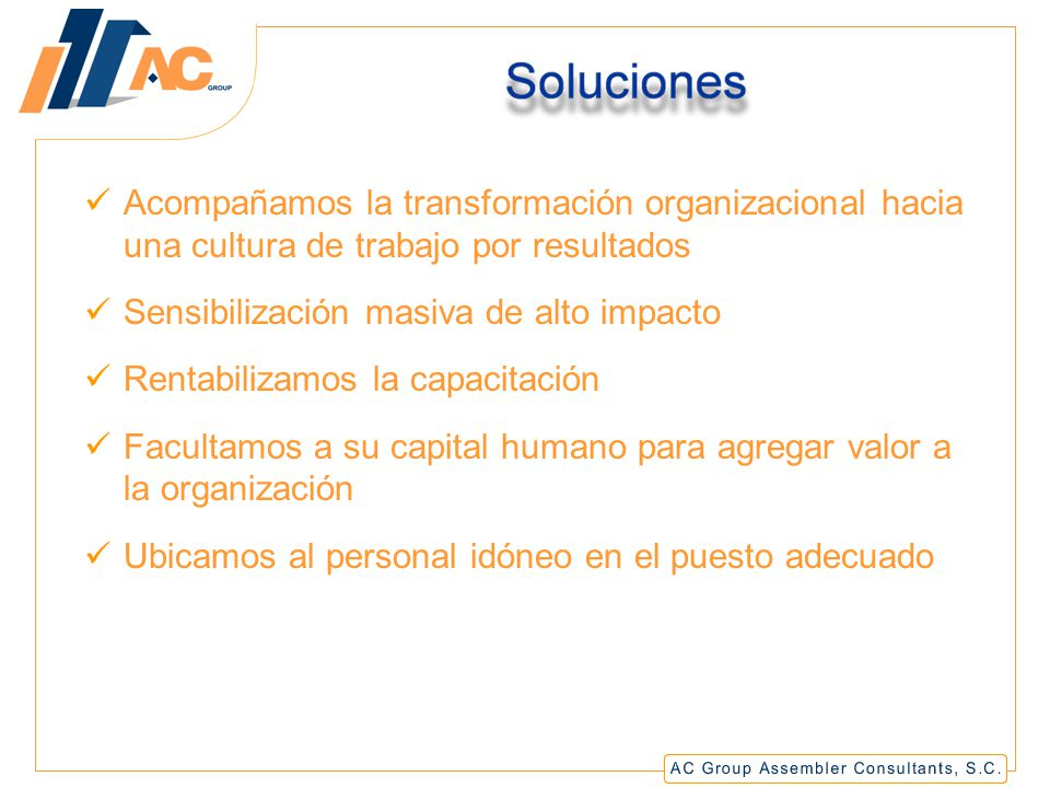 Soluciones Acompañamos la transformación organizacional hacia una cultura de trabajo por resultados.