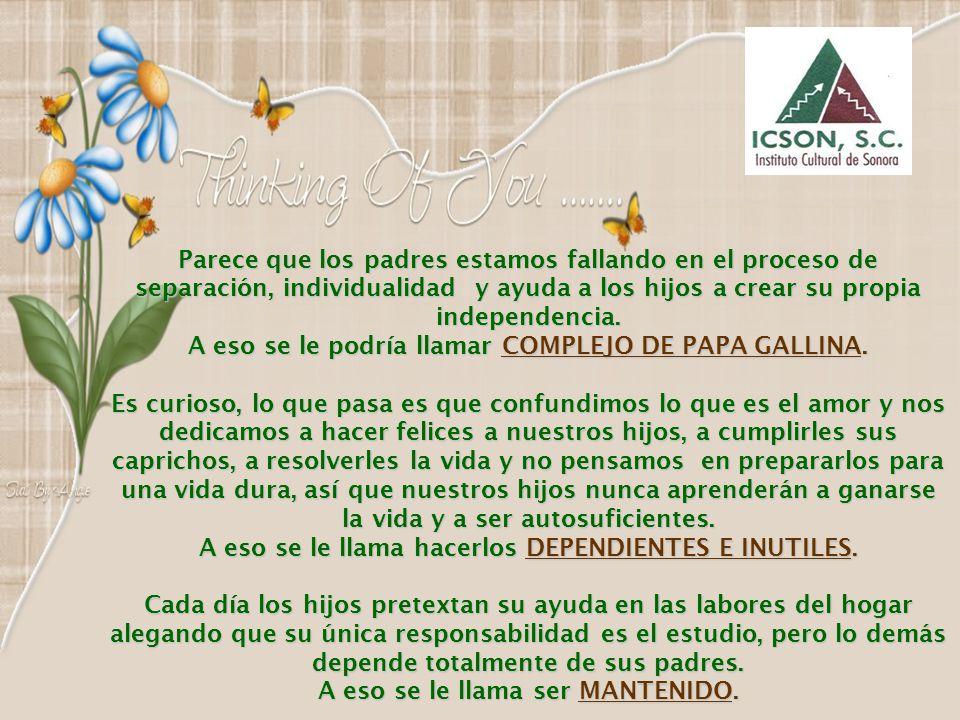 A eso se le podría llamar COMPLEJO DE PAPA GALLINA.
