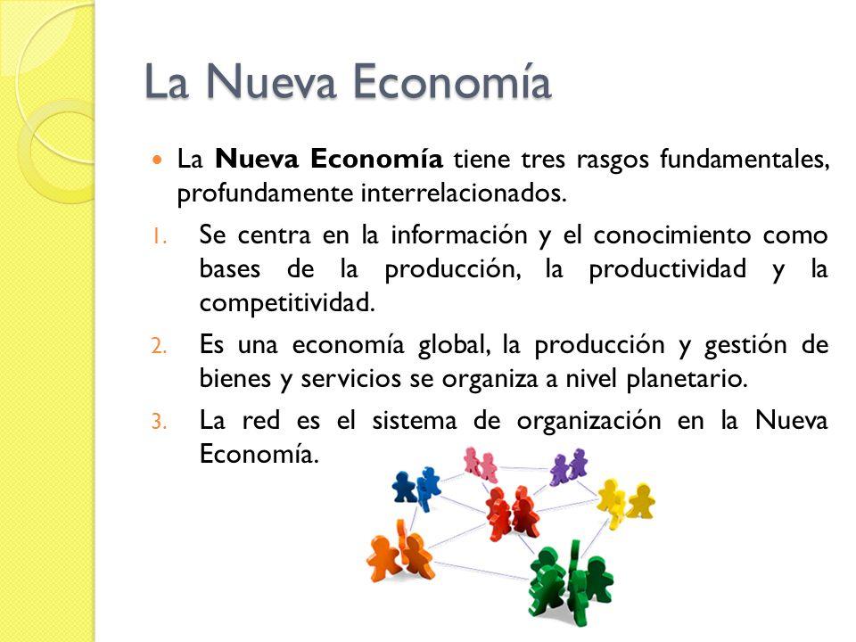 La Nueva EconomíaLa Nueva Economía tiene tres rasgos fundamentales, profundamente interrelacionados.