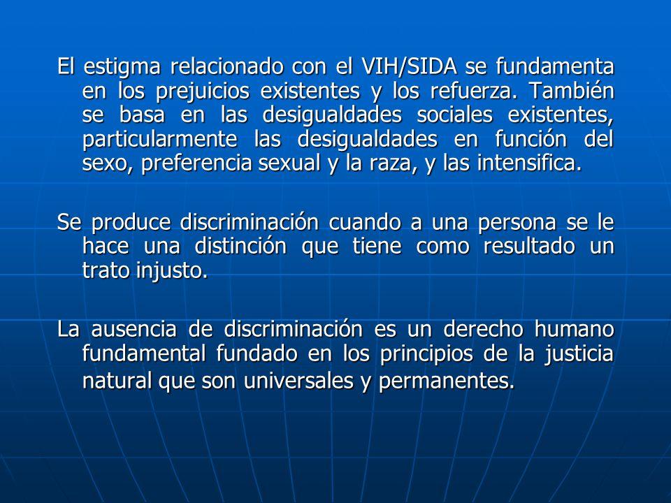 El estigma relacionado con el VIH/SIDA se fundamenta en los prejuicios existentes y los refuerza. También se basa en las desigualdades sociales existentes, particularmente las desigualdades en función del sexo, preferencia sexual y la raza, y las intensifica.