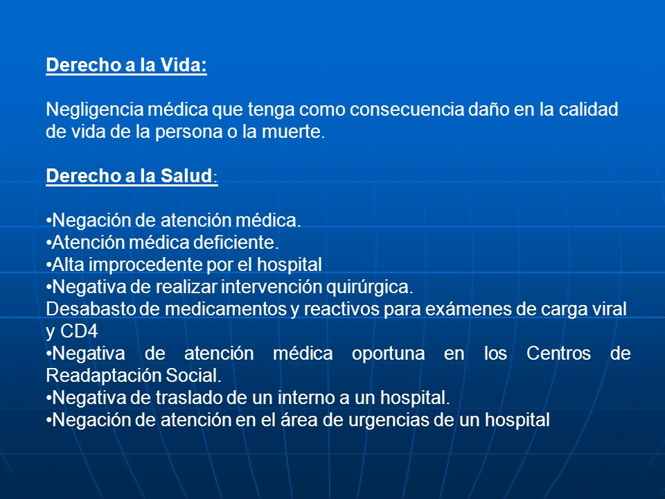 Derecho a la Vida: Negligencia médica que tenga como consecuencia daño en la calidad de vida de la persona o la muerte.
