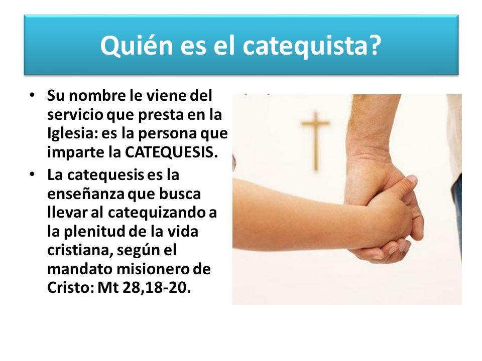 Quién es el catequista Su nombre le viene del servicio que presta en la Iglesia: es la persona que imparte la CATEQUESIS.