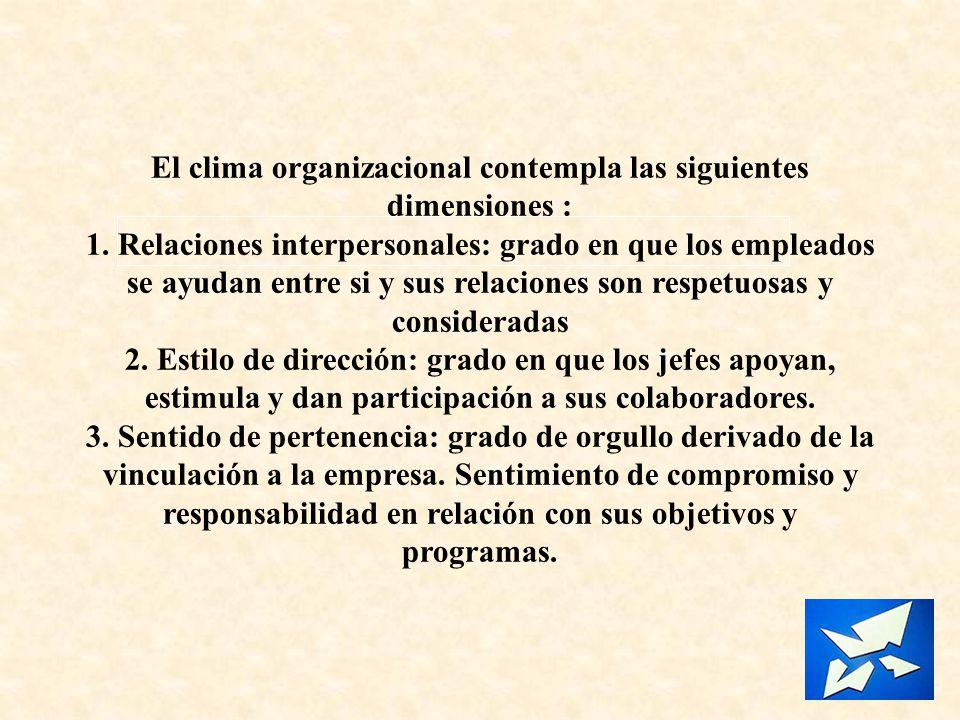 El clima organizacional contempla las siguientes dimensiones :
