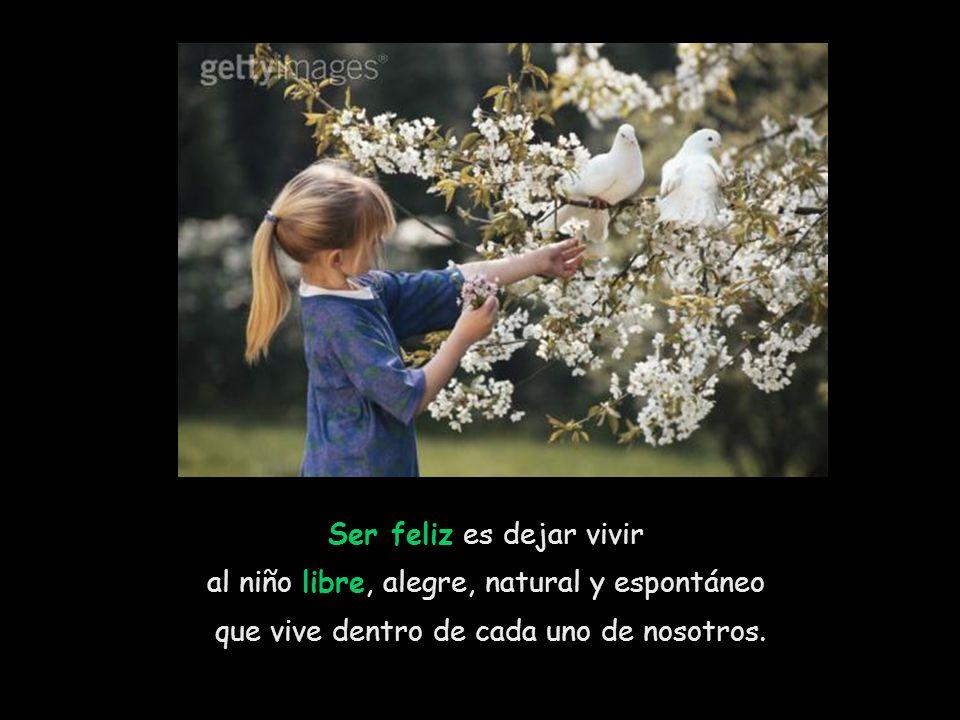 Ser feliz es dejar vivir al niño libre, alegre, natural y espontáneo