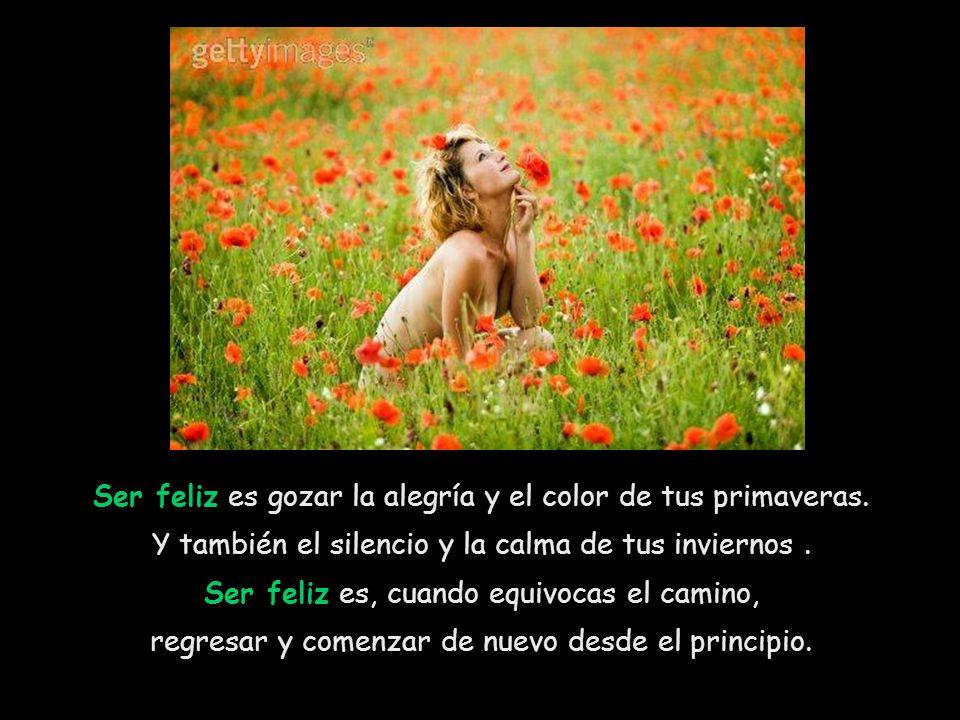 Ser feliz es gozar la alegría y el color de tus primaveras.