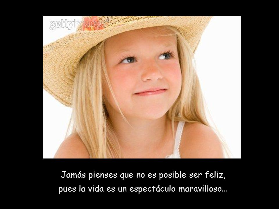 Jamás pienses que no es posible ser feliz,