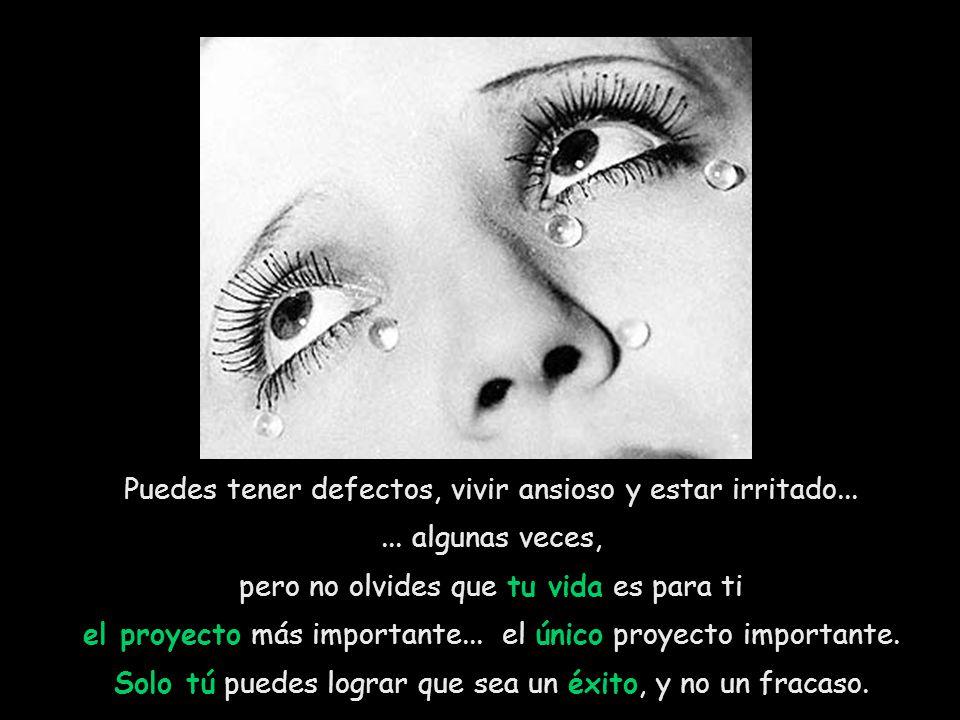 Puedes tener defectos, vivir ansioso y estar irritado...