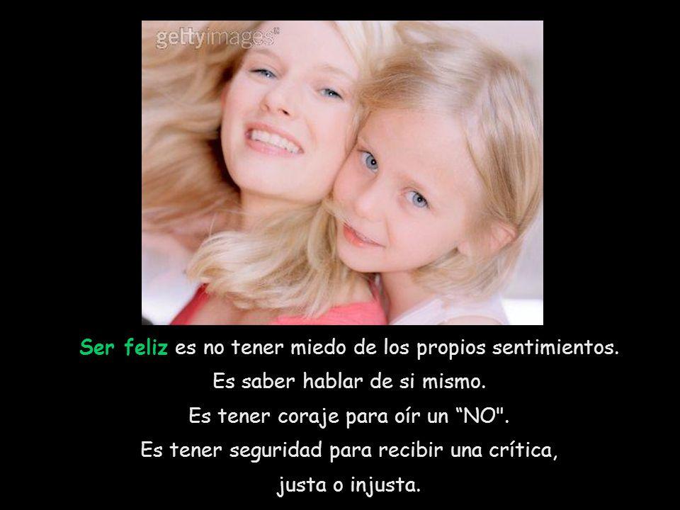 Ser feliz es no tener miedo de los propios sentimientos.