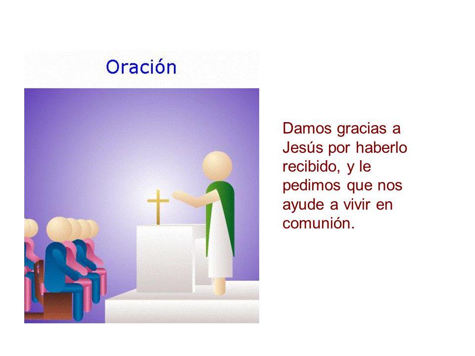 Damos gracias a Jesús por haberlo recibido, y le pedimos que nos ayude a vivir en comunión.