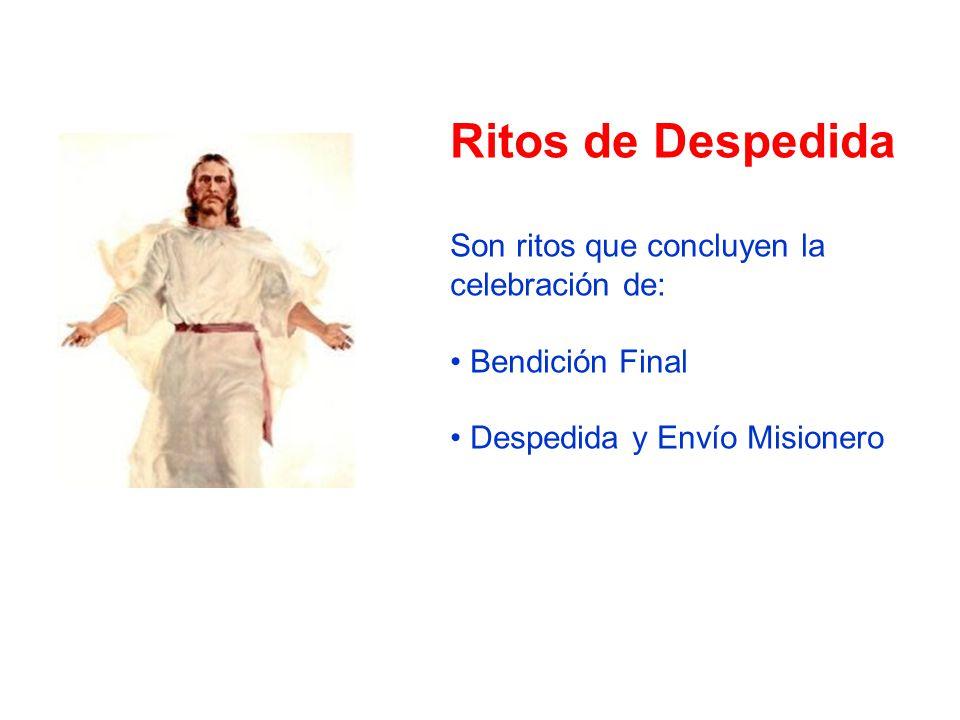 Ritos de Despedida Son ritos que concluyen la celebración de: